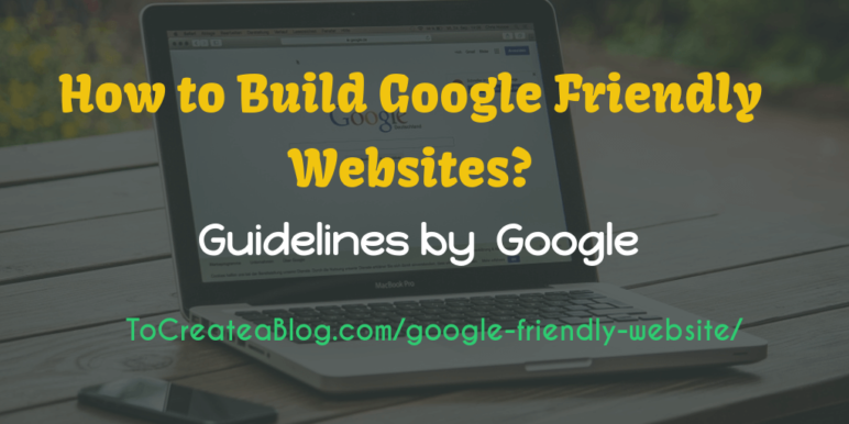 How To Make Your Website Google Friendly: Guidelines From Google